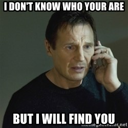 I don't know who you are... - I don't know who your are But i will find you