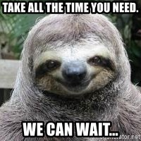 Sexual Sloth - Take all the time you need. We can wait...
