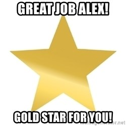 Gold Star Jimmy - great job alex! gold star for you!