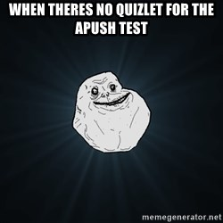 Forever Alone - When theres no quizlet for the apush test