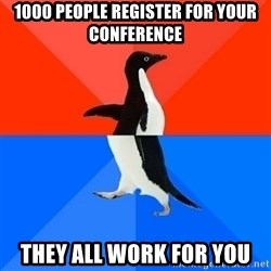 Socially Awesome Awkward Penguin - 1000 People register for your conference they all work for you