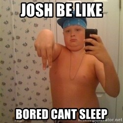 Cookie Gangster - Josh Be like bored cant sleep
