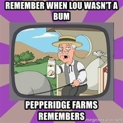Pepperidge Farm Remembers FG - Remember when Lou wasn't a bum Pepperidge farms remembers