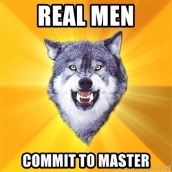 Courage Wolf - REAL MEN CoMMit TO MASTER