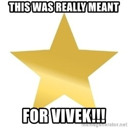 Gold Star Jimmy - this was really meant for vivek!!!