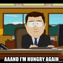 south park aand it's gone - AAAND I'm HUNGRY AGAIN