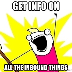 X ALL THE THINGS - GET INFO ON  ALL THE INBOUND THINGS