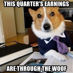 Dog Lawyer - This Quarter's Earnings Are through the woof