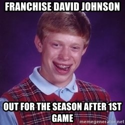 Bad Luck Brian - Franchise David Johnson OUt for the season after 1st game