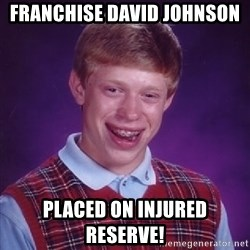 Bad Luck Brian - Franchise David Johnson Placed on Injured reserve!