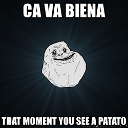 Forever Alone - Ca va biena  That moment you see a patAto