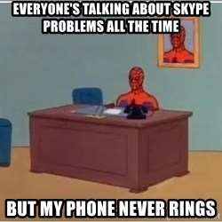 Spiderman Desk - everyone's talking about skype problems all the time but my phone never rings