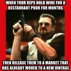 Angry Walter With Gun - when your reps hold wine for a restaurant pour for months then release them to a market that has already moved to a new vintage