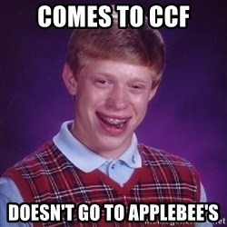 Bad Luck Brian - Comes to CCF Doesn't go to applebee's