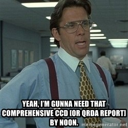 Office Space Boss - Yeah, I'm gunna need that Comprehensive CCD [or QRDA report] by noon.