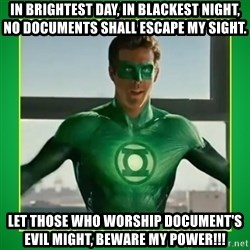 Green Lantern - in brightest day, in blackest night, no documents shall escape my sight. let those who worship document's evil might, beware my power!!!