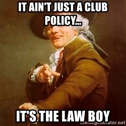 Joseph Ducreux - iT ain't just a club policy... It's the law boy