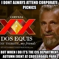 Dos Equis Man - I dont always attend corporate picnics but when I do it's the cis department autumn event at crossroads park