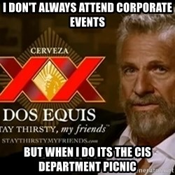 Dos Equis Man - I don't always attend corporate events but when i do its the cis department picnic