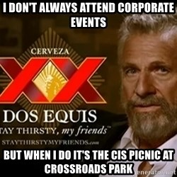 Dos Equis Man - I don't always attend corporate events but when i do it's the cis picnic at crossroads park