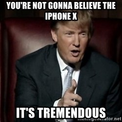 Donald Trump - YOU'RE NOT GONNA BELIEVE THE IPHONE X It's tremendous