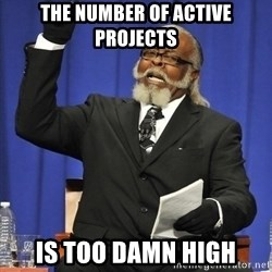 Rent Is Too Damn High - THe number of active PROJECTS Is too damn high
