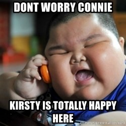 fat chinese kid - Dont worrY connie  Kirsty is totally happy here