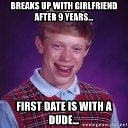 Bad Luck Brian - Breaks up with girlfriend after 9 years... First date is with a dude...