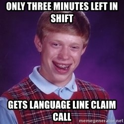 Bad Luck Brian - Only three minutes left in shift gets language line claim call