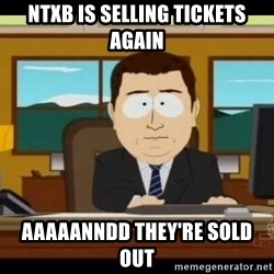 south park aand it's gone - NTXB is selling tickets again AAAAAnndd They're sold out