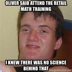 Stoner Stanley - oliver said attend the retail math training i knew there was no science behind that