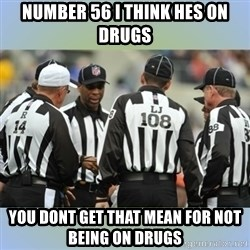 NFL Ref Meeting - number 56 I Think hes on Drugs You dont get that mean for not being on drugs