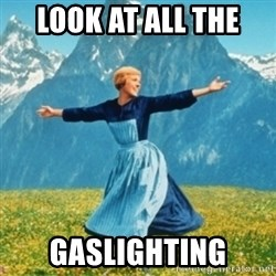 Sound Of Music Lady - LooK AT ALL THE  gASLIGHTING