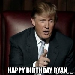 Donald Trump - happy birthday ryan