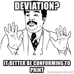 neil degrasse tyson reaction - Deviation? It better be conforming to print