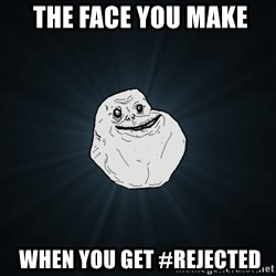 Forever Alone - the face you make  when you get #rejected