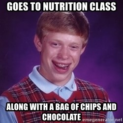 Bad Luck Brian - Goes to nutrition class along with a bag of chips and chocolate