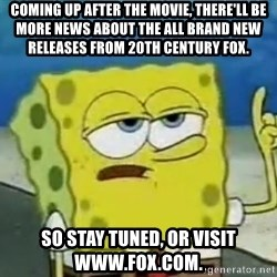 Tough Spongebob - Coming up after the movie, there'll be more news about the all brand new releases from 20th century fox. So stay tuned, or visit www.fox.com.