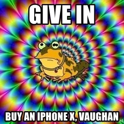hypno toad - Give in Buy an iphone x, Vaughan