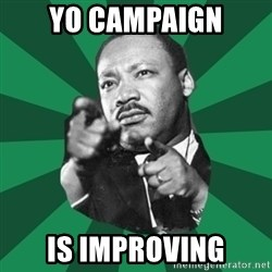 Martin Luther King jr.  - yo campaign is improving