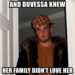 Scumbag Steve - And Duvessa knew Her family didn't love her