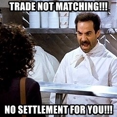 soup nazi2 - TRADE NOT MATCHING!!! NO SETTLEMENT FOR YOU!!!