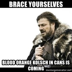 Winter is Coming - Brace yourselves blood orange kolsch in cans is coming