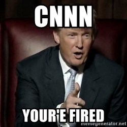 Donald Trump - CNNN Your'e fired