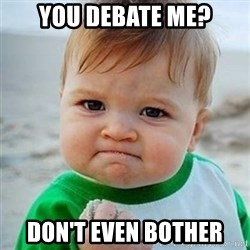 Victory Baby - You Debate Me? Don't even bother