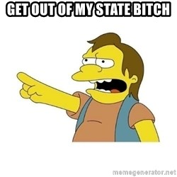 Nelson HaHa - get out of my state bitch