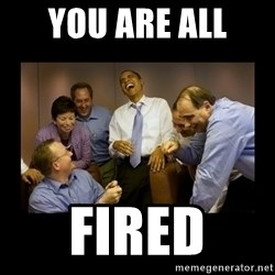 obama laughing  - You are all  FIRED
