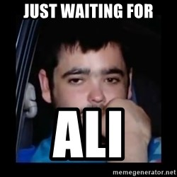 just waiting for a mate - just waiting for ali