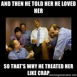 obama laughing  - And Then he told her he loved her So that's why he treated her like crap
