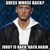 Eminem - Guess Whose Back? Jurdy Is Back, Back Again